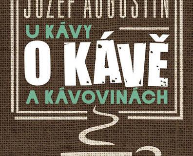 Soutěž o knihu Josefa Augustína U kávy o kávě a kávovinách