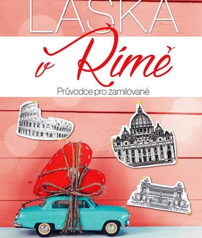 Láska v Římě: romantický román, který ve vás vyvolá touhu po cestování
