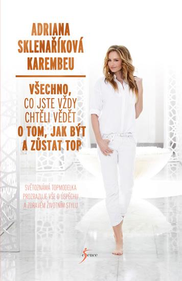 Soutěž o knihu: Adriana Sklenaříková-Karembeu Všechno, co jste vždy chtěli vědět o tom, jak být a zůstat top