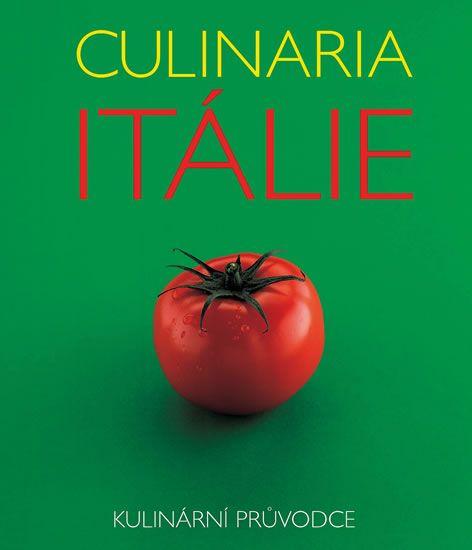 Culinaria Itálie - kulinární průvodce, který nabízí mnohem více než jen pizzu a těstoviny