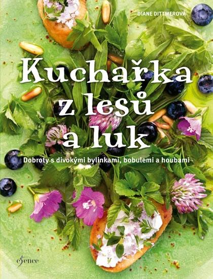 Kuchařka z lesů a luk - krásná a léčivá síla přírody v lákavém provedení