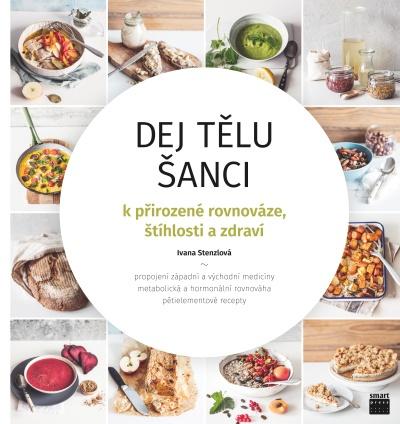 Dej tělu šanci Ivany Stenzlové není jen kuchařkou, ale i kvalitním rádcem ve stravování