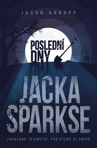 Poslední dny Jacka Sparkse - román o strachu a nejistotě, prošpikovaný hororovou atmosférou
