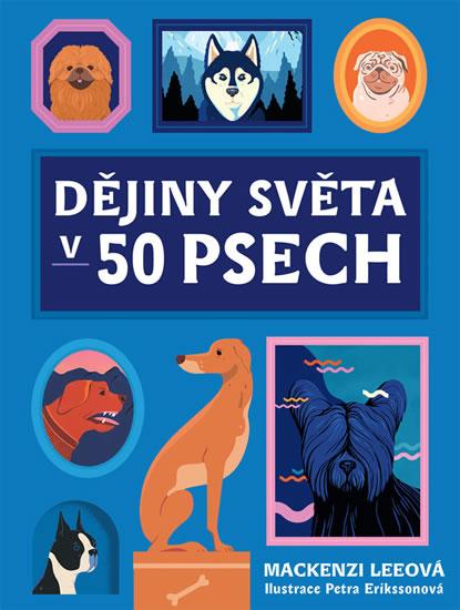 Dějiny světa v 50 psech Mackenzi Leeové přesvědčivě o důležité roli psů v dějinách. Čtivě a s vtipem